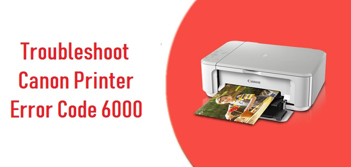 Troubleshoot Canon Printer Error Code 6000