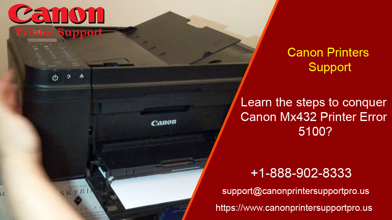 Learn the steps to conquer Canon Mx432 Printer Error 5100?