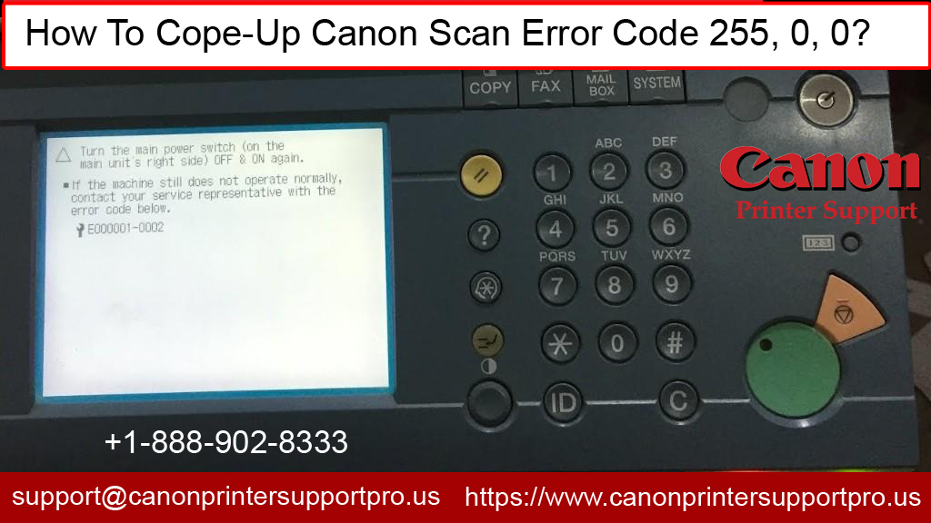 How To Cope-Up Canon Scan Error Code 255, 0, 0?